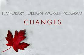 Forthcoming change sin Temporary foreign worker Program