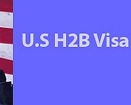 No changes in US H2B Work Visa Process