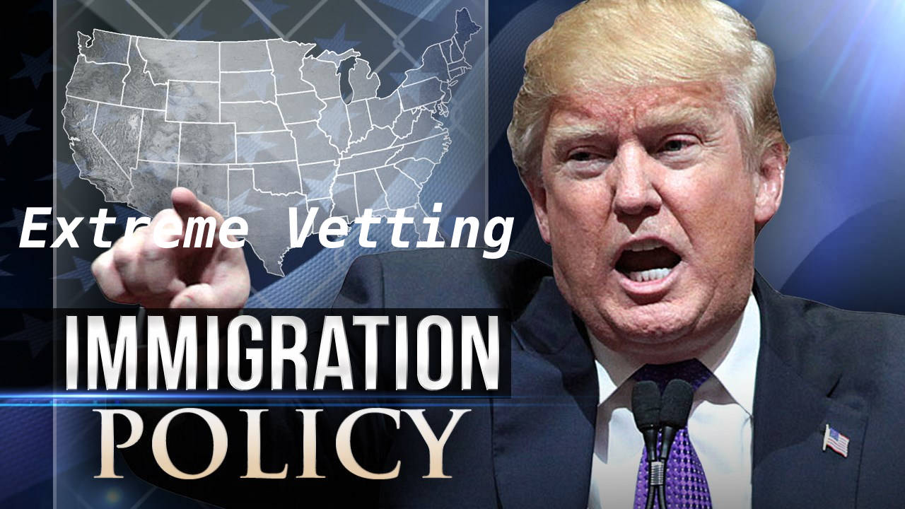 Extreme Vetting Policy under the Administration of Trump