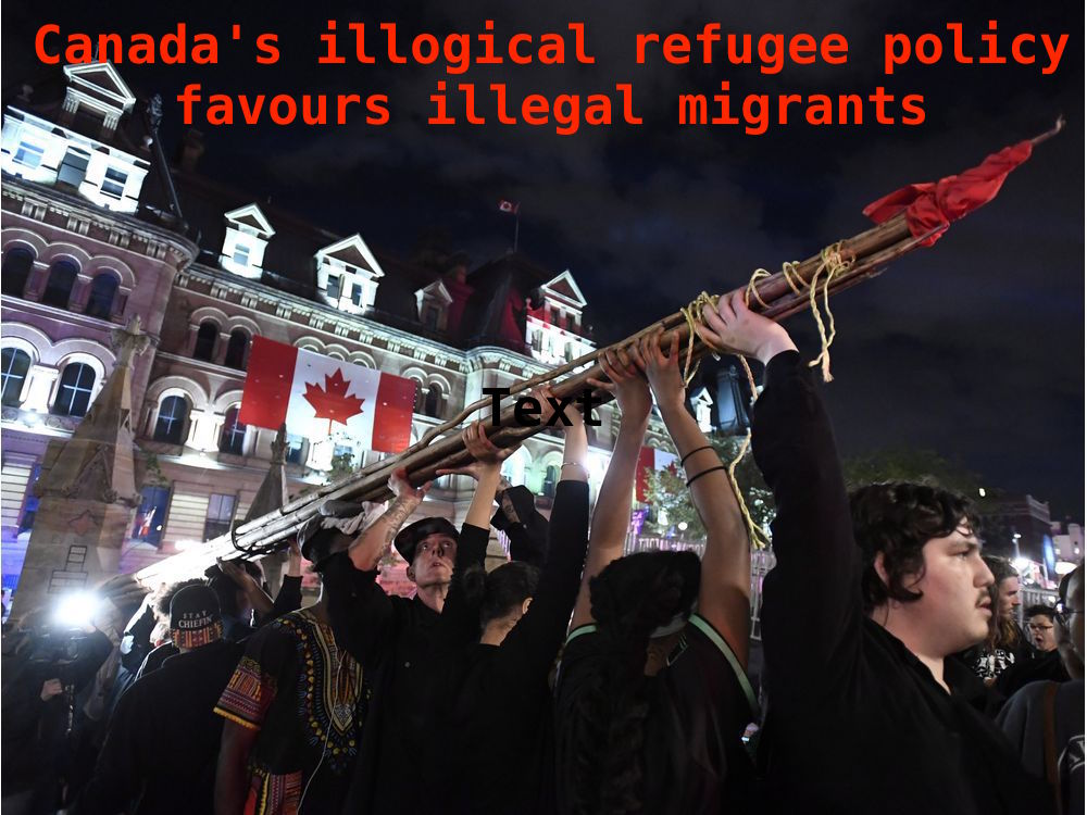 Canada's illogical refugee policy favours illegal migrants