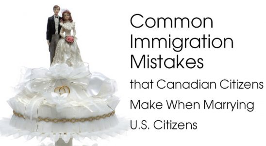 Common Immigration Mistakes while marrying a US or Canadian Citizen