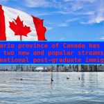 The Ontario province of Canada has come up with two new and popular streams for international post-graduate immigrants