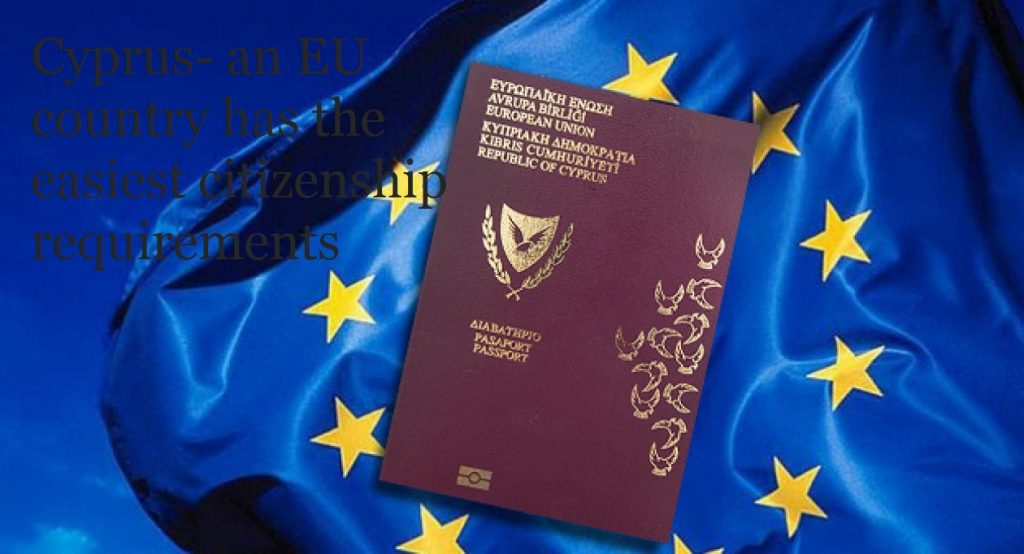 Cyprus- an EU country has the easiest citizenship requirements