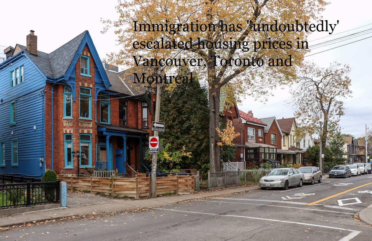 "Immigration has ""undoubtedly' escalated housing prices in Vancouver, Toronto and Montreal"
