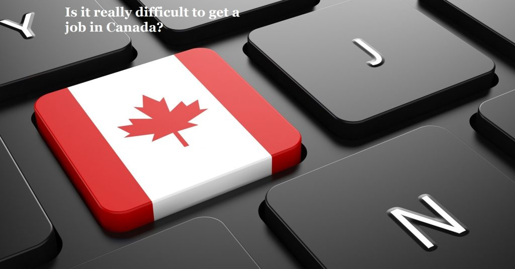 Is it really difficult to get a job in Canada?