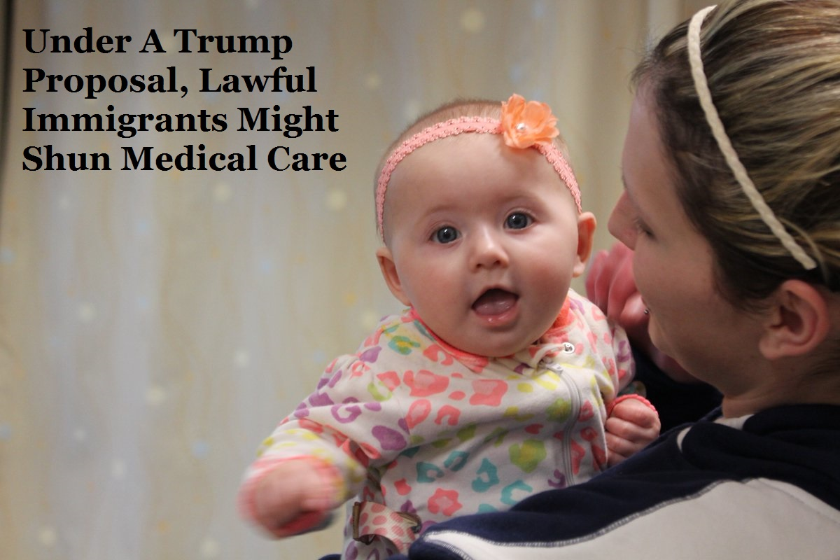 Under A Trump Proposal, Lawful Immigrants Might Shun Medical Care