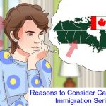 Reasons to Consider Canada Immigration Seriously