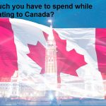 How much you have to spend while Immigrating to Canada?