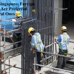 Why in Singapore- Foreign Workers Are Preferred Over Local Ones