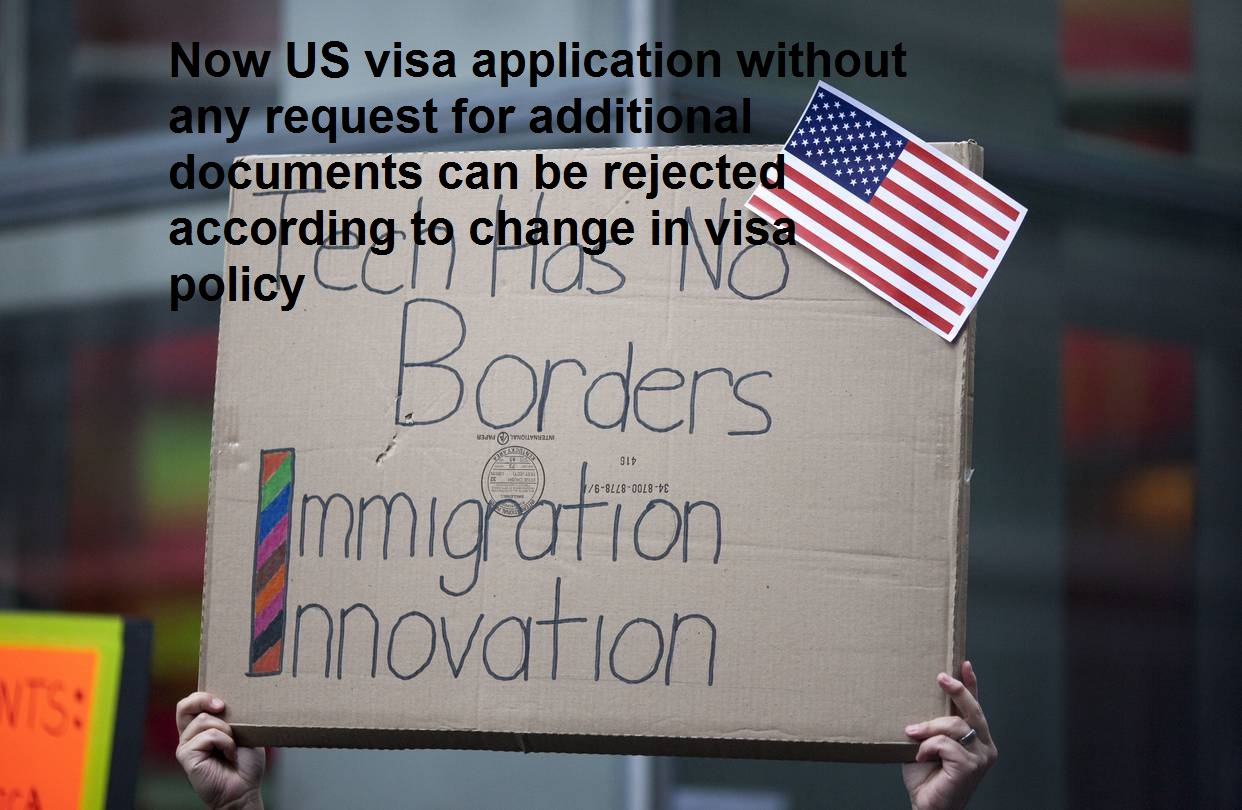 Now US visa application without any request for additional documents can be rejected according to change in visa policy