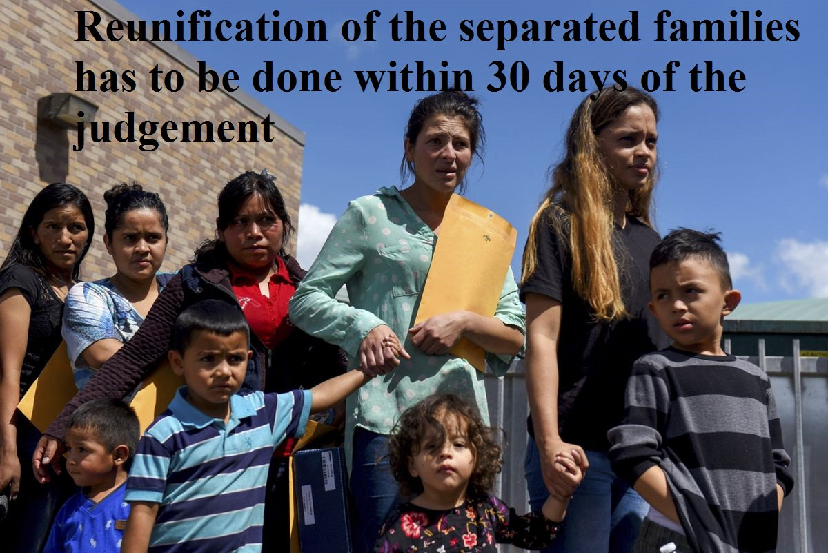 Reunification of the separated families has to be done within 30 days of the judgment