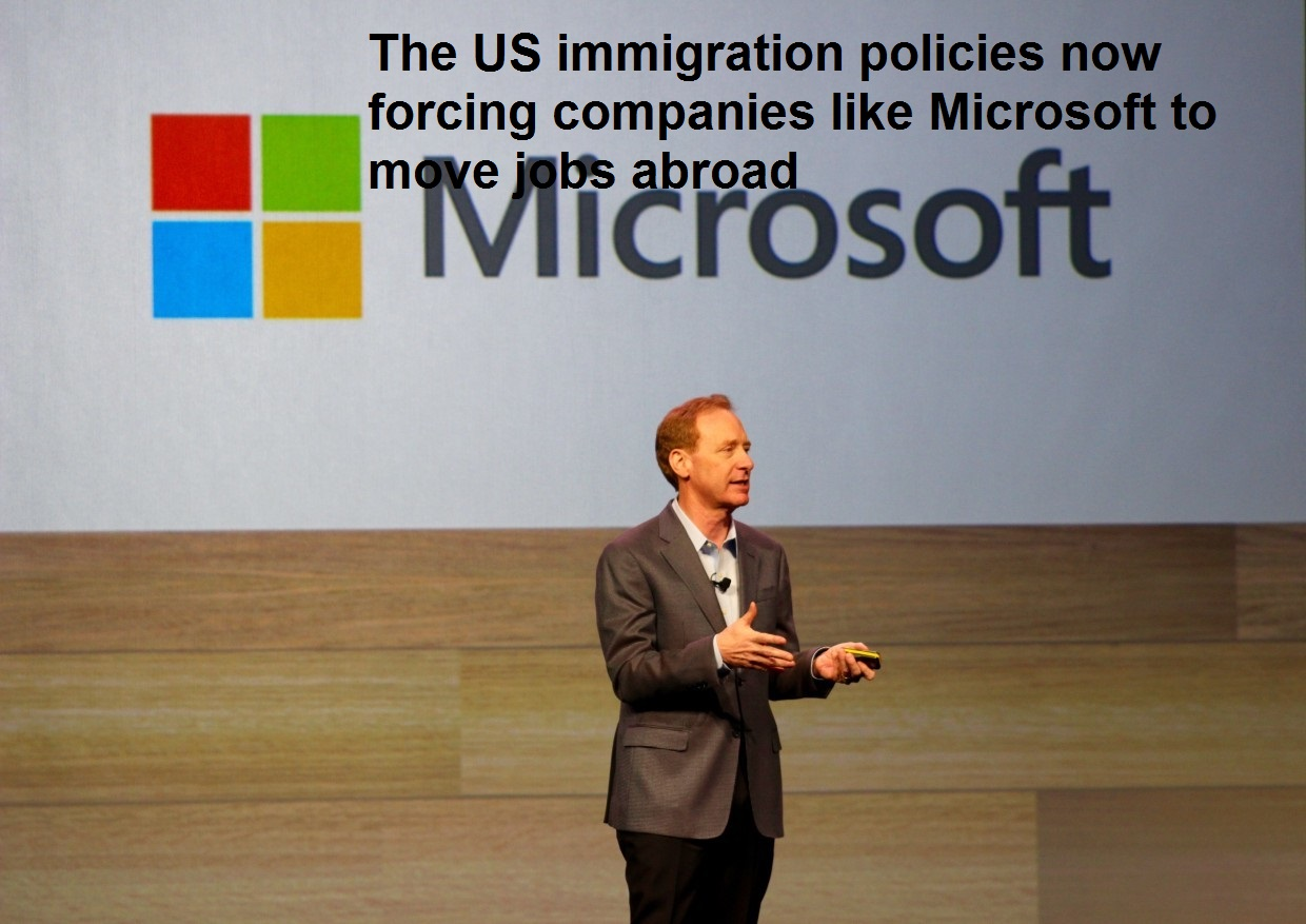 The US immigration policies now forcing companies like Microsoft to move jobs abroad.
