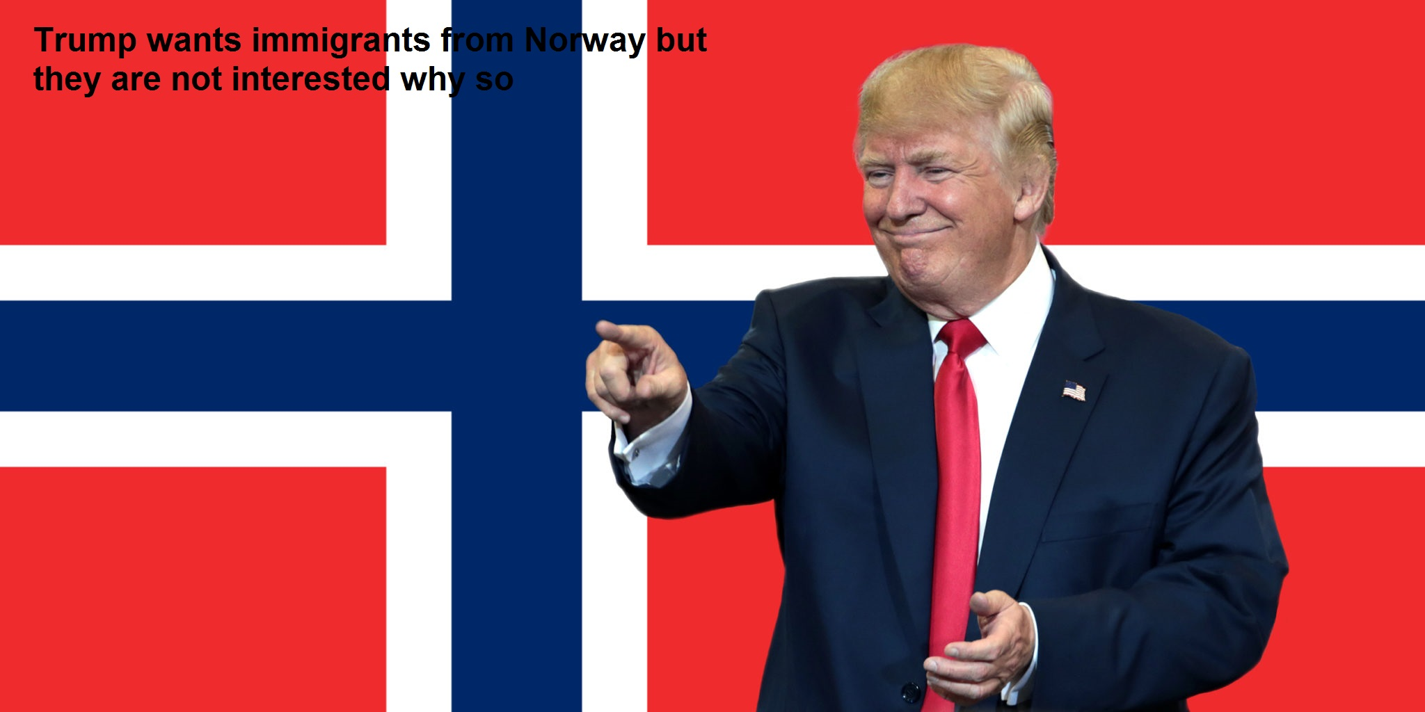 Trump wants immigrants from Norway but they are not interested why so?