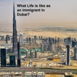 What Life is like as an immigrant in Dubai?