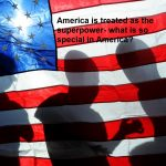 America is treated as the superpower- what is so special in America?