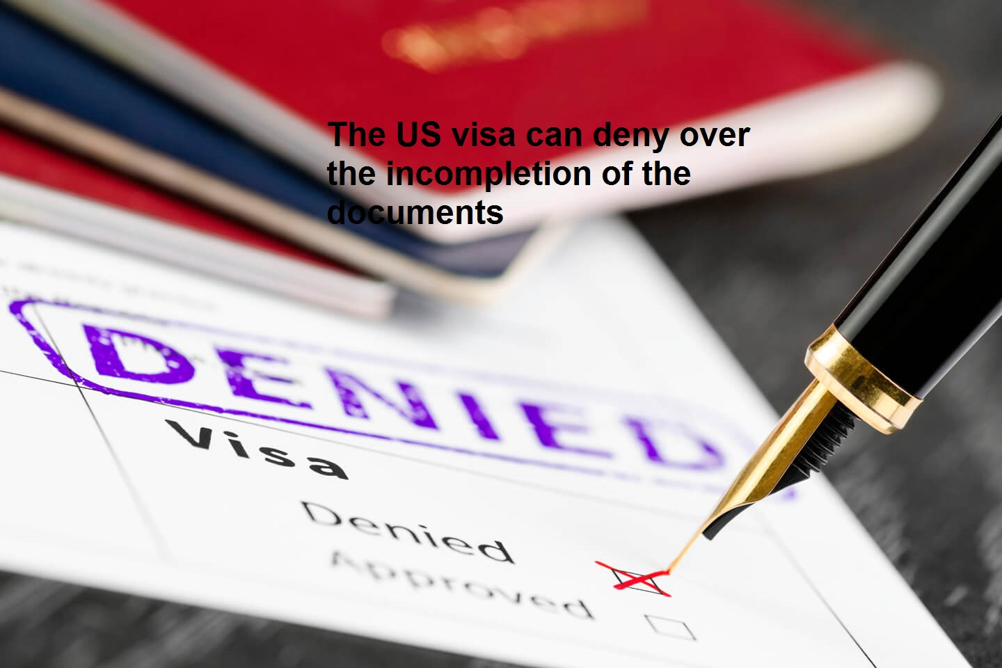 The US visa can deny over the incompletion of the documents
