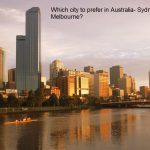 Which city to prefer in Australia- Sydney or Melbourne?