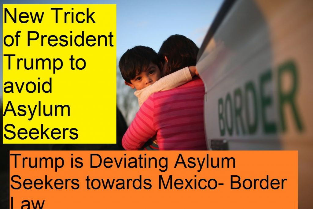 Trump is Deviating Asylum Seekers towards Mexico- Border Law