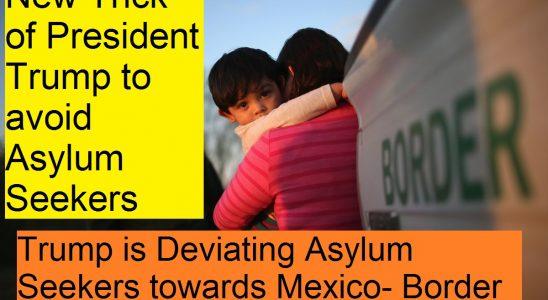 Trump is Deviating Asylum Seekers towards Mexico- Border Law