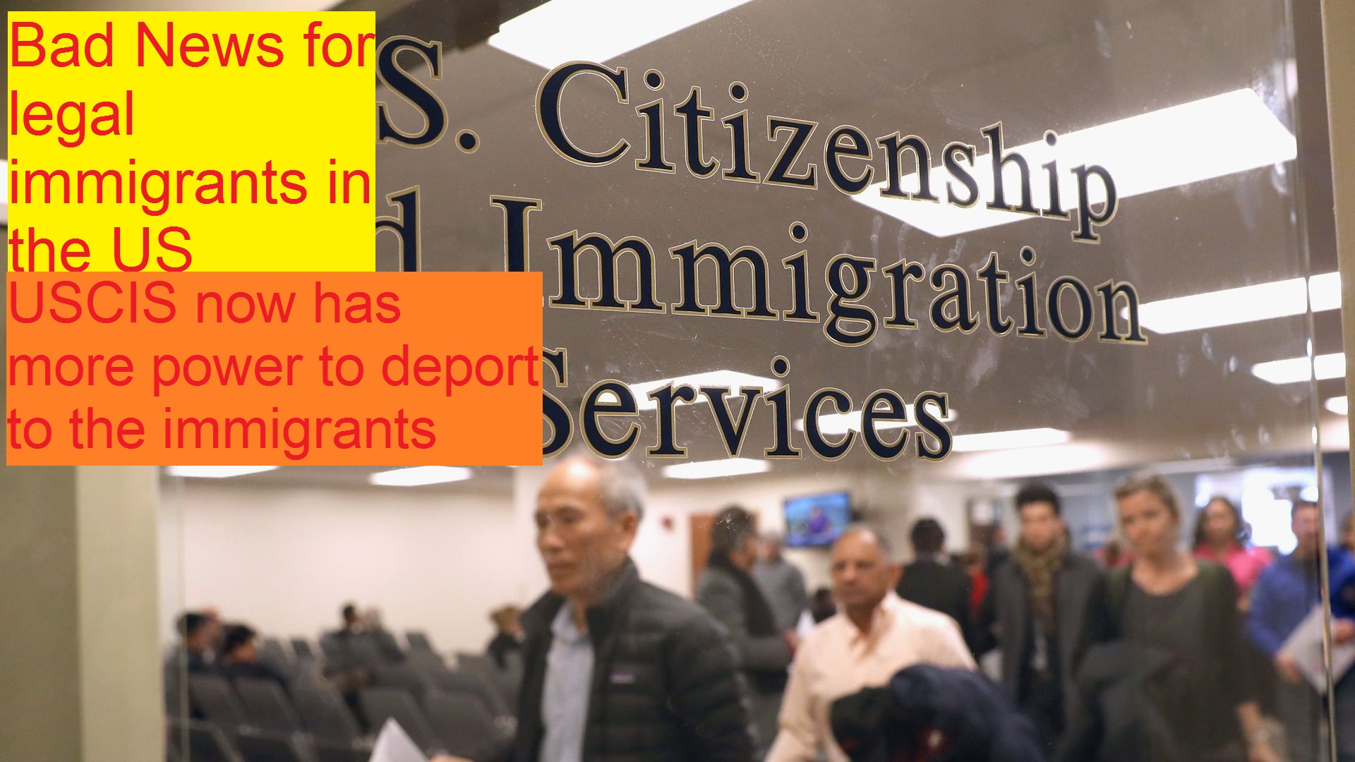 Bad news for legal immigrants- USCIS now has more power to deport to the immigrants