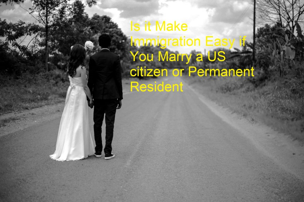 Is it Make Immigration Easy if You Marry a US citizen or Permanent Resident