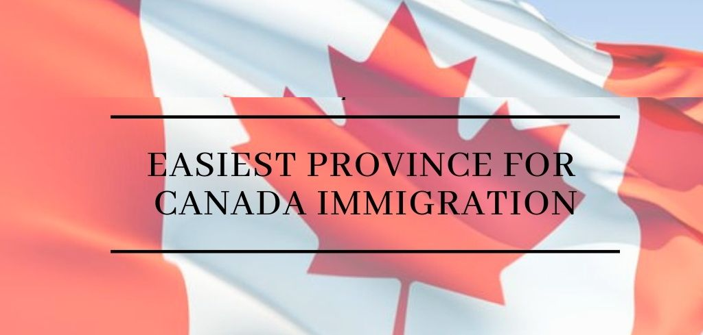 Keep these Provinces in Mind for Easy Immigration To Canada
