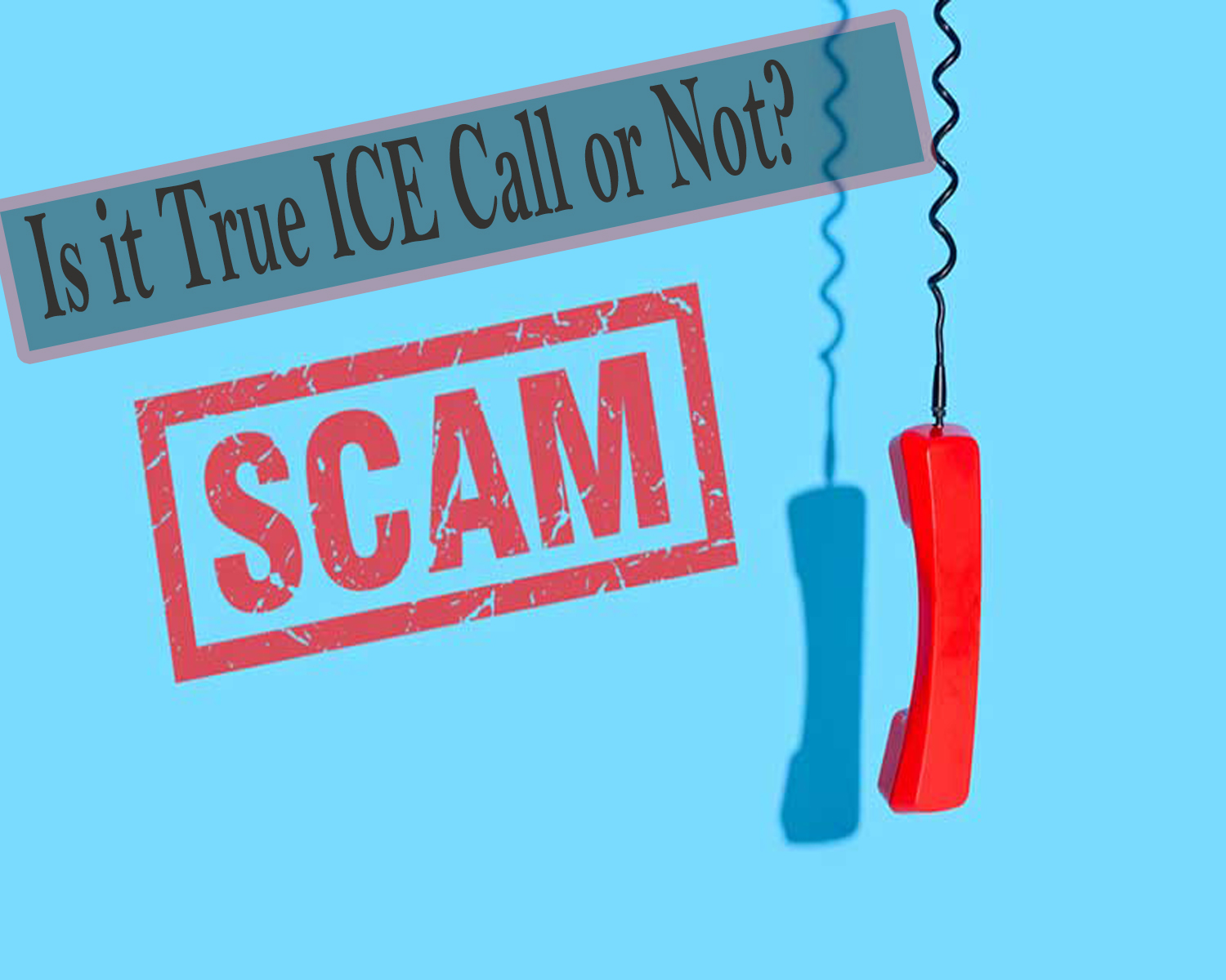 Scam Alert: Fake ICE Agents Calling to Solicit Money, Threaten Deportation