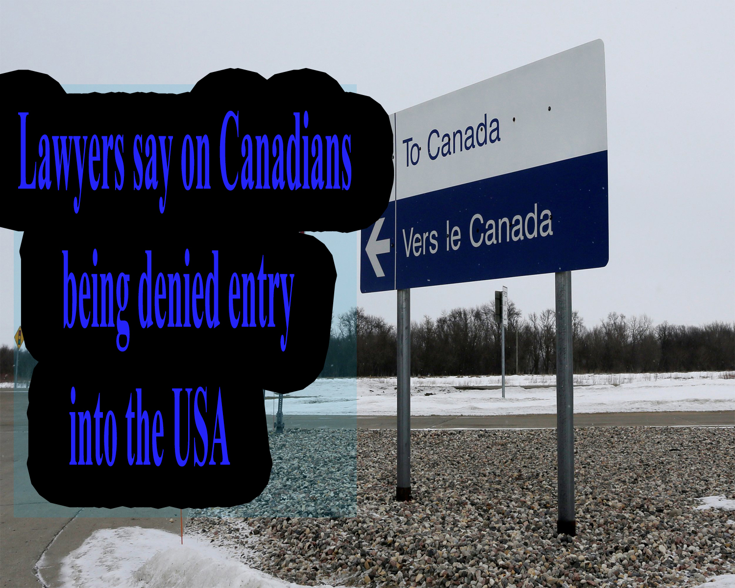 Lawyers say on Canadians being denied entry into the USA