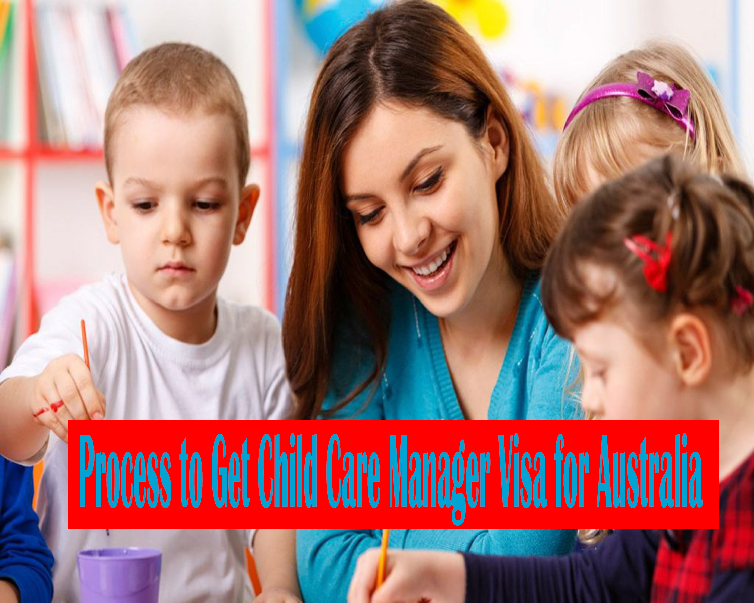 Process to Get Child Care Manager Visa for Australia