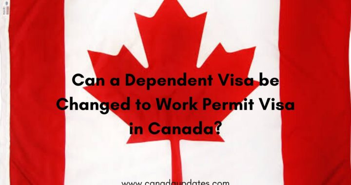 Can a Dependent Visa be Changed to Work Permit Visa in Canada?