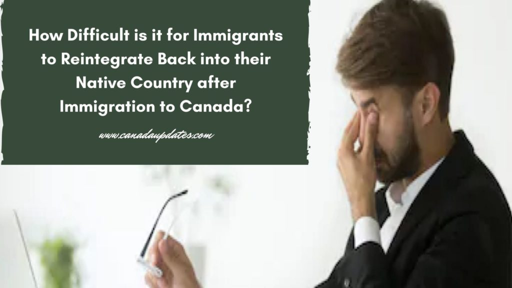 How Difficult is it for Immigrants to Reintegrate Back into their Native Country after Immigration to Canada?